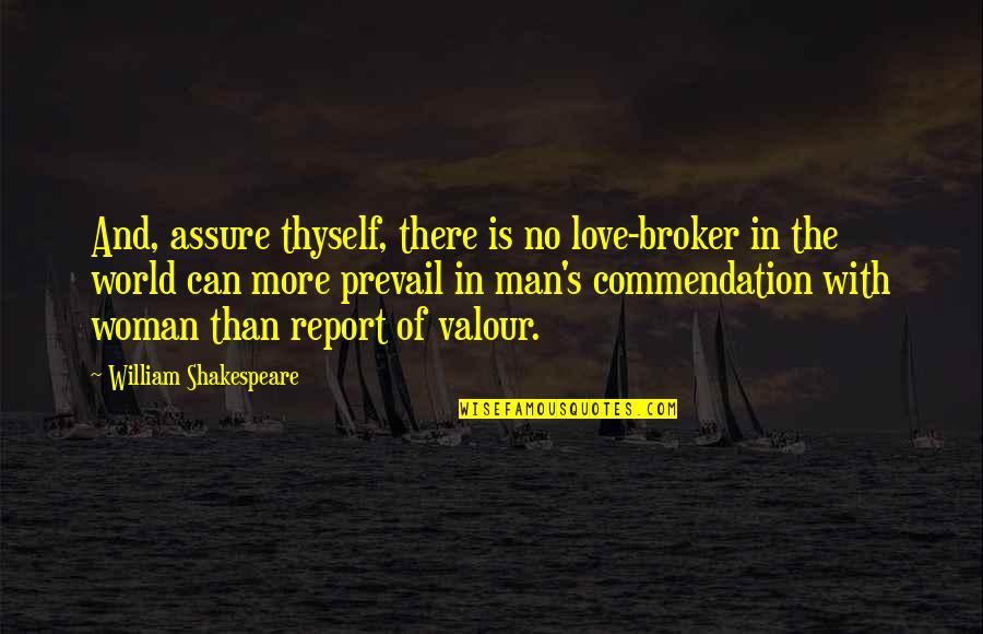 Broker Than Quotes By William Shakespeare: And, assure thyself, there is no love-broker in