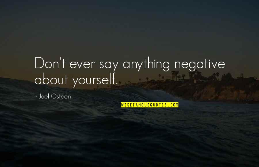 Bromo Quotes By Joel Osteen: Don't ever say anything negative about yourself.