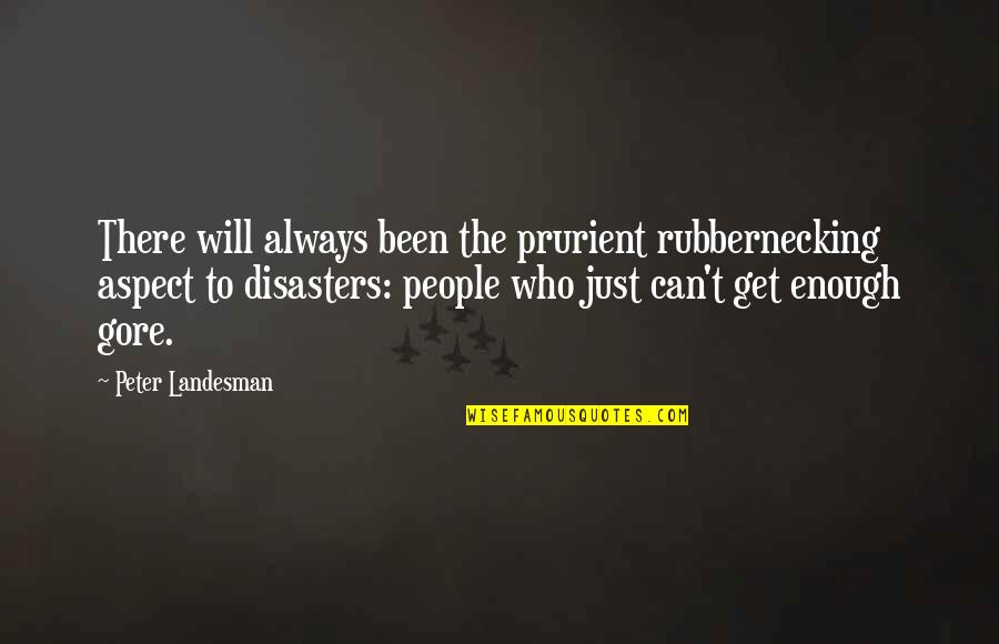 Bromo Quotes By Peter Landesman: There will always been the prurient rubbernecking aspect