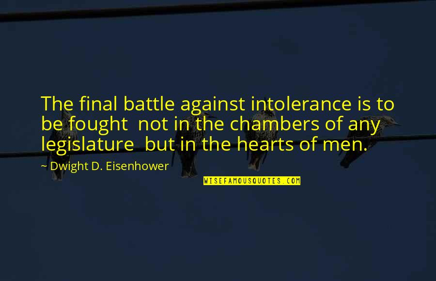 Bron Broen Quotes By Dwight D. Eisenhower: The final battle against intolerance is to be