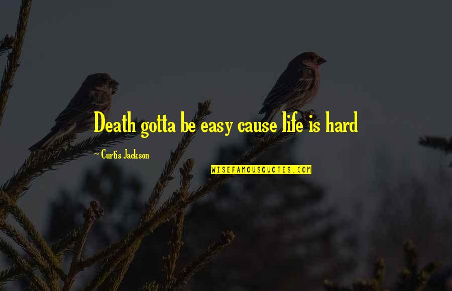 Bronfenbrenner's Ecological Systems Model Quotes By Curtis Jackson: Death gotta be easy cause life is hard