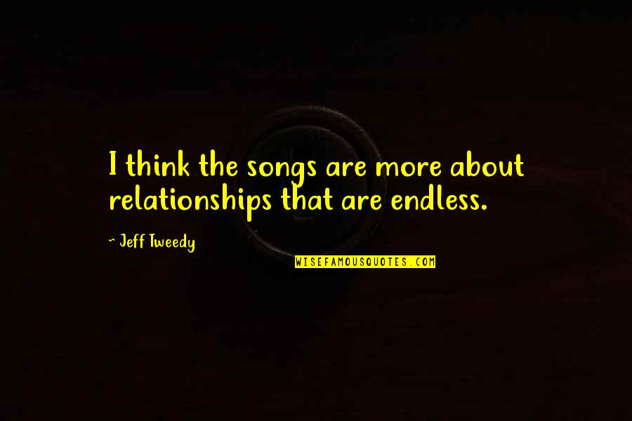 Bronfenbrenner's Ecological Systems Model Quotes By Jeff Tweedy: I think the songs are more about relationships