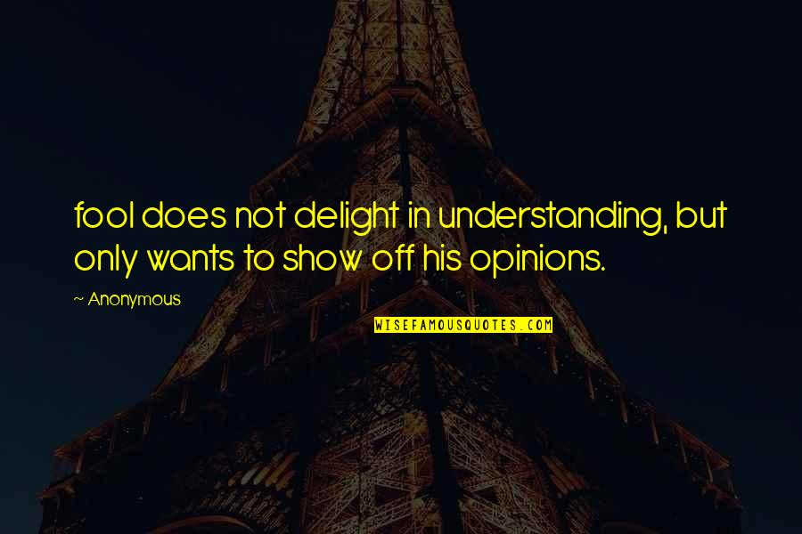 Bronts Quotes By Anonymous: fool does not delight in understanding, but only