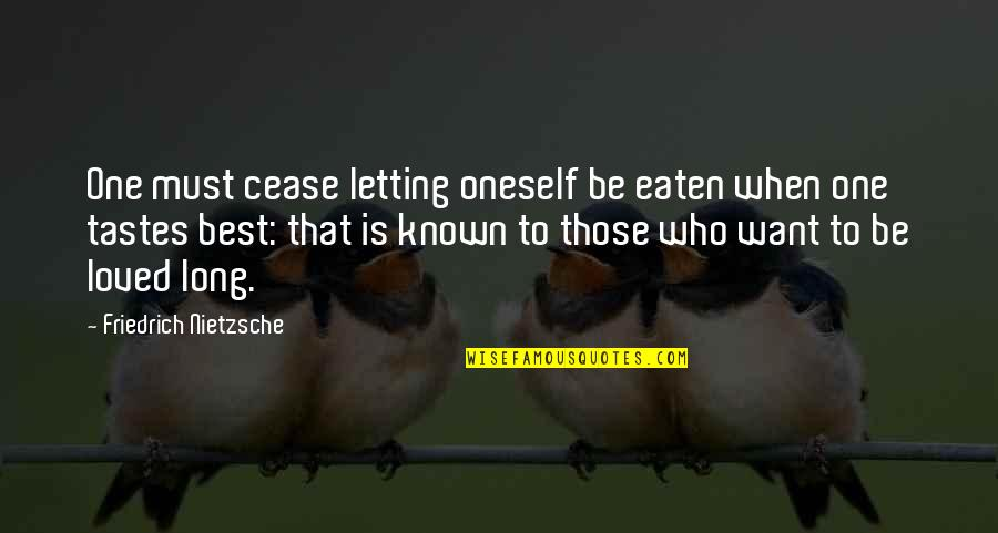 Bronts Quotes By Friedrich Nietzsche: One must cease letting oneself be eaten when