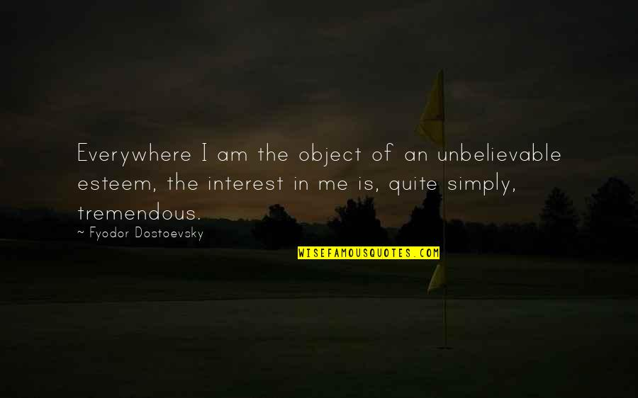 Bronts Quotes By Fyodor Dostoevsky: Everywhere I am the object of an unbelievable