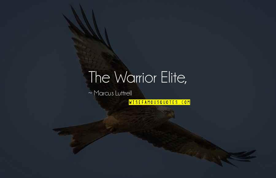 Bronts Quotes By Marcus Luttrell: The Warrior Elite,