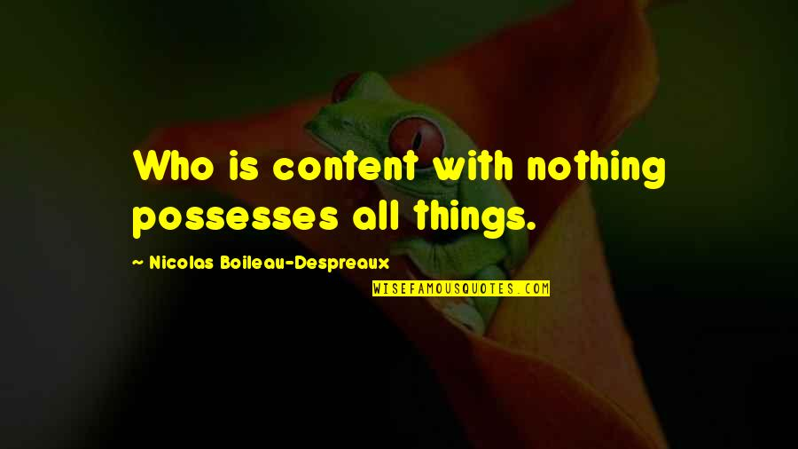 Bronts Quotes By Nicolas Boileau-Despreaux: Who is content with nothing possesses all things.