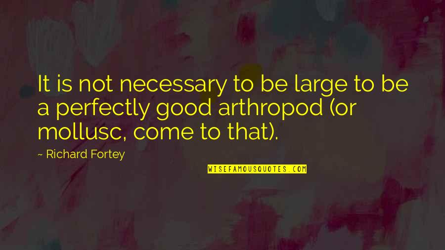 Bronts Quotes By Richard Fortey: It is not necessary to be large to