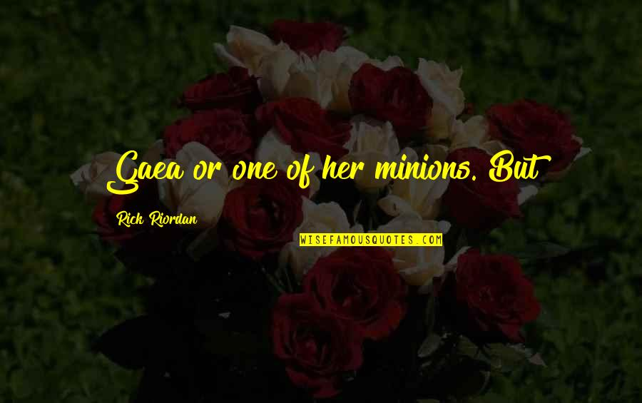 Bronts Quotes By Rick Riordan: Gaea or one of her minions. But