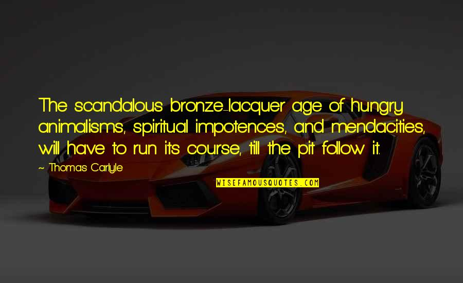 Bronze Age Quotes By Thomas Carlyle: The scandalous bronze-lacquer age of hungry animalisms, spiritual