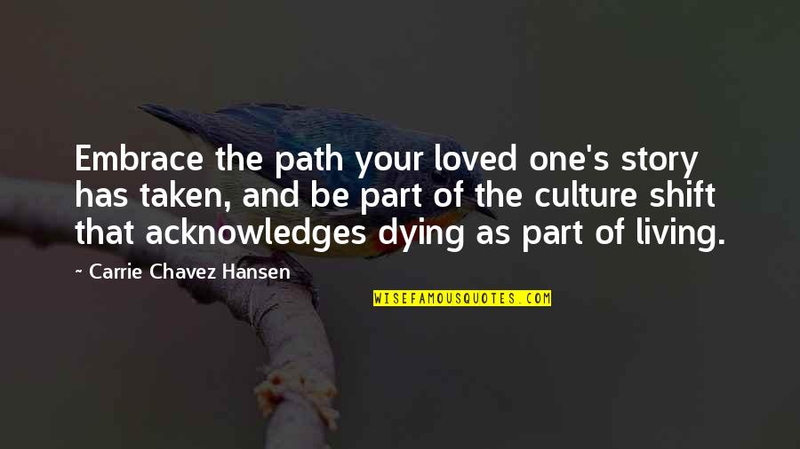 Brood Lord Quotes By Carrie Chavez Hansen: Embrace the path your loved one's story has