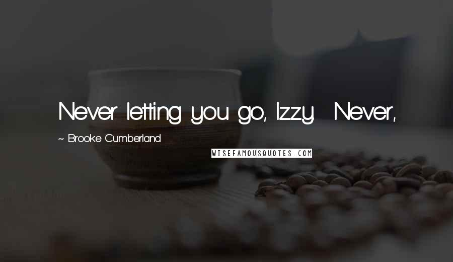 Brooke Cumberland quotes: Never letting you go, Izzy. Never,