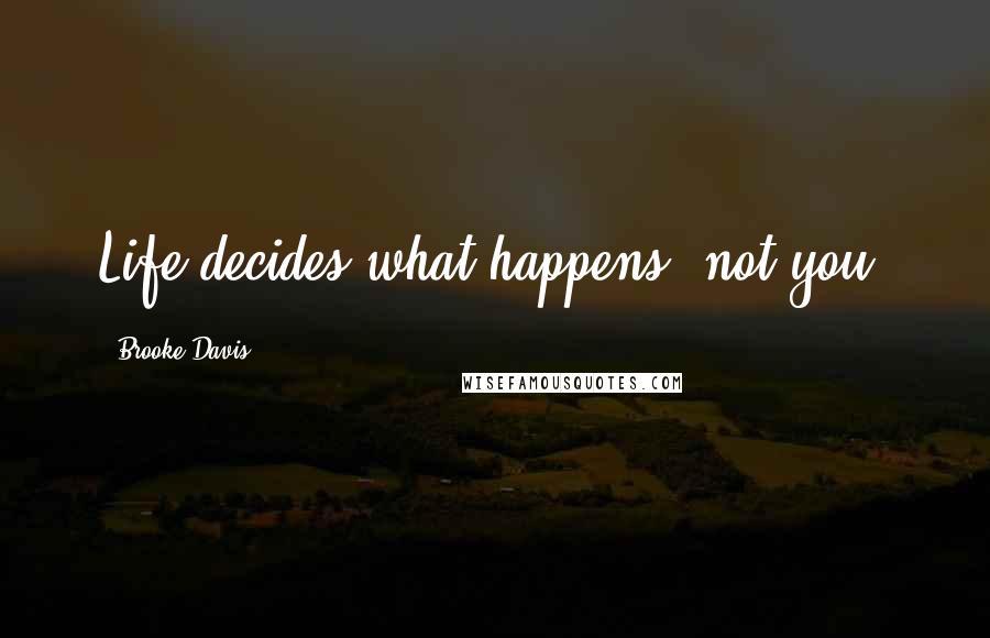 Brooke Davis quotes: Life decides what happens, not you.