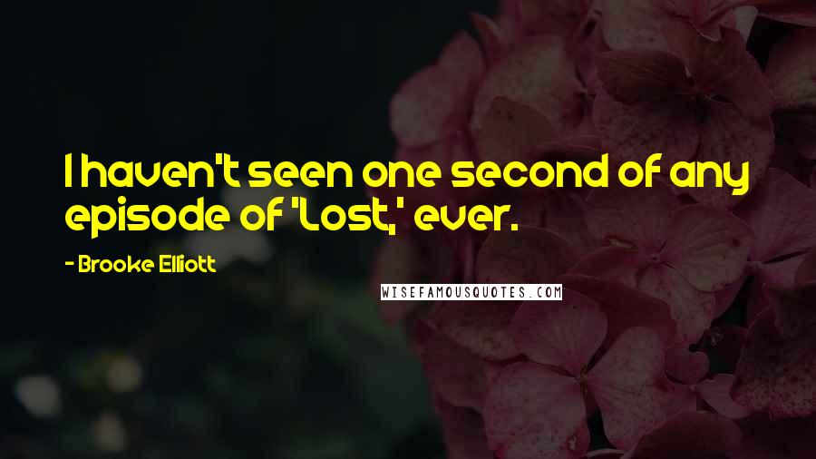 Brooke Elliott quotes: I haven't seen one second of any episode of 'Lost,' ever.