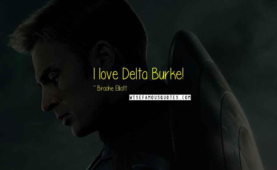 Brooke Elliott quotes: I love Delta Burke!