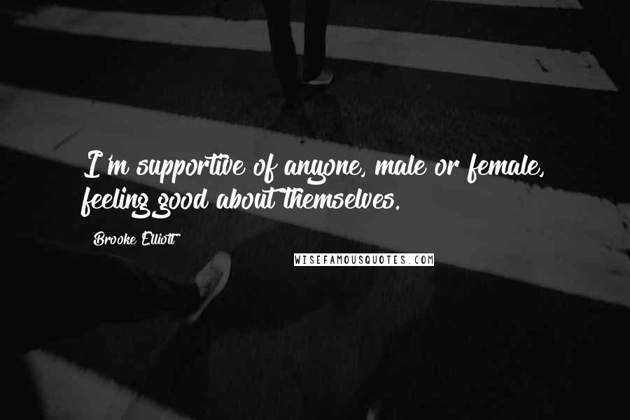 Brooke Elliott quotes: I'm supportive of anyone, male or female, feeling good about themselves.