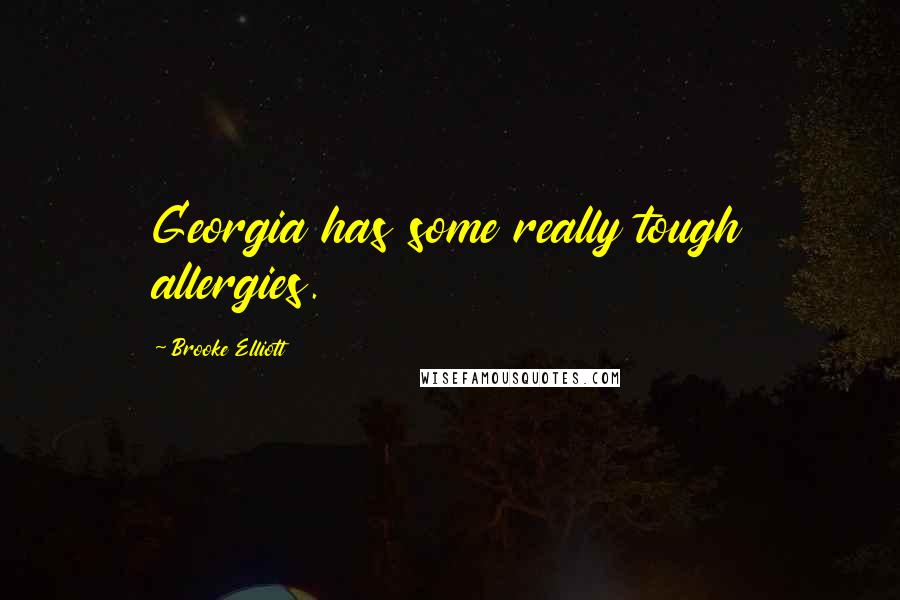 Brooke Elliott quotes: Georgia has some really tough allergies.