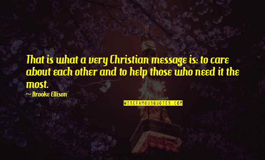 Brooke Ellison Quotes By Brooke Ellison: That is what a very Christian message is: