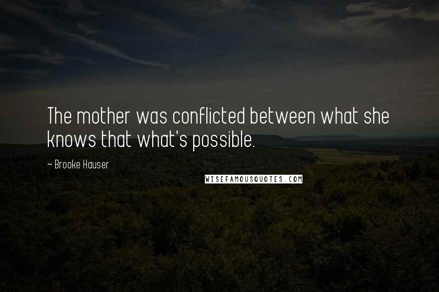 Brooke Hauser quotes: The mother was conflicted between what she knows that what's possible.