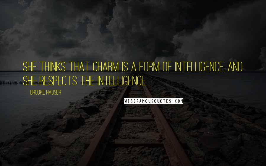 Brooke Hauser quotes: She thinks that charm is a form of intelligence, and she respects the intelligence.