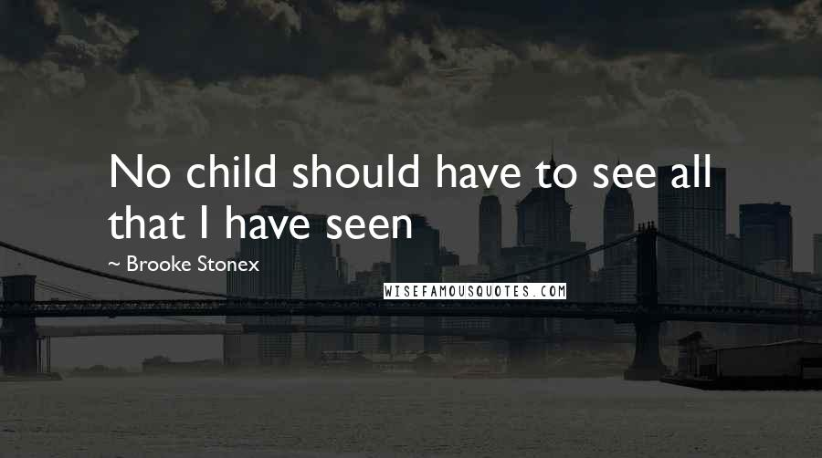 Brooke Stonex quotes: No child should have to see all that I have seen