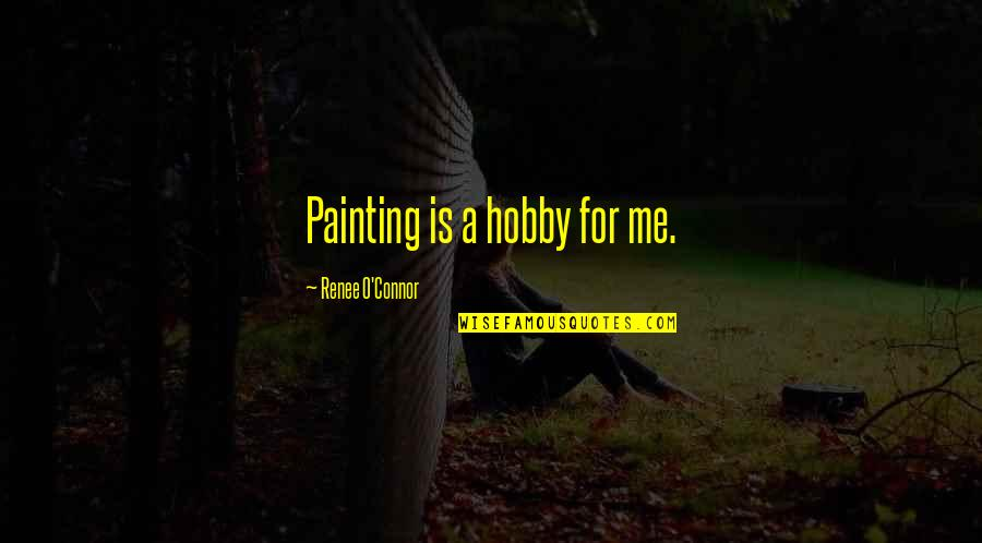 Brooklyn Colm Toibin Quotes By Renee O'Connor: Painting is a hobby for me.