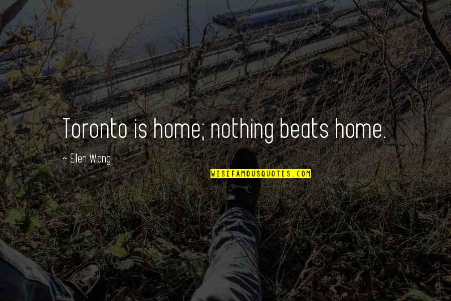 Brooks Newmark Quotes By Ellen Wong: Toronto is home; nothing beats home.