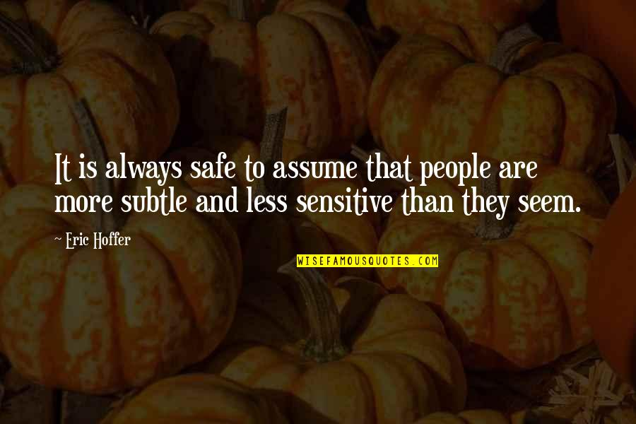 Brooks Newmark Quotes By Eric Hoffer: It is always safe to assume that people