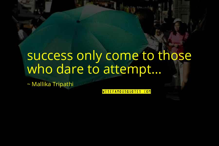 Brooks Newmark Quotes By Mallika Tripathi: success only come to those who dare to