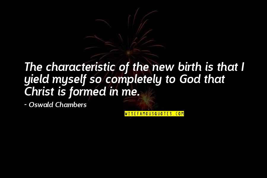 Brooks Newmark Quotes By Oswald Chambers: The characteristic of the new birth is that