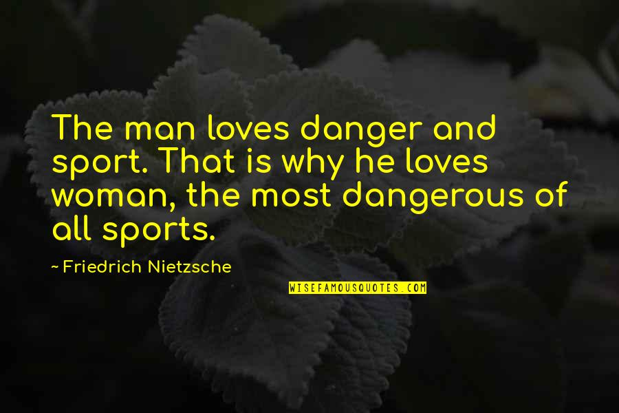 Brother And Sister Argument Quotes By Friedrich Nietzsche: The man loves danger and sport. That is
