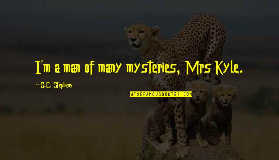 Brother And Sister Argument Quotes By S.C. Stephens: I'm a man of many mysteries, Mrs Kyle.