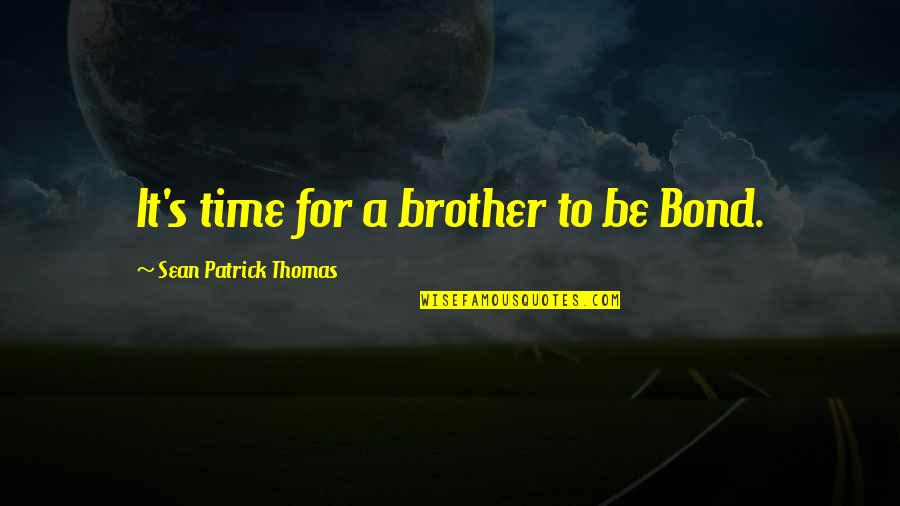 Brother Bond Quotes By Sean Patrick Thomas: It's time for a brother to be Bond.