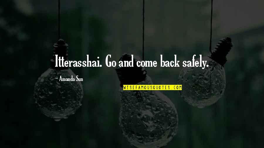 Brother Eddie Villanueva Quotes By Amanda Sun: Itterasshai. Go and come back safely.