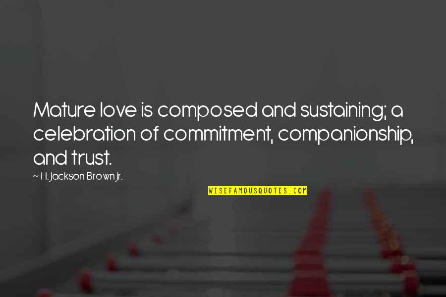 Brother Eddie Villanueva Quotes By H. Jackson Brown Jr.: Mature love is composed and sustaining; a celebration