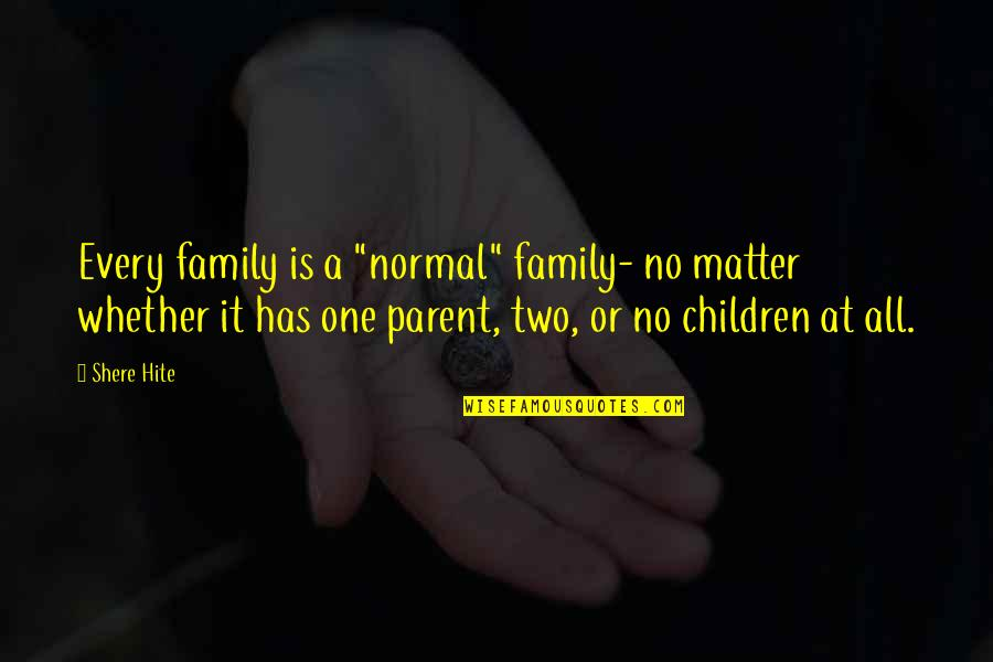 """Brother Eddie Villanueva Quotes By Shere Hite: Every family is a """"normal"""" family- no matter"""