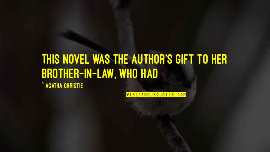 Brother In Law Quotes By Agatha Christie: This novel was the author's gift to her
