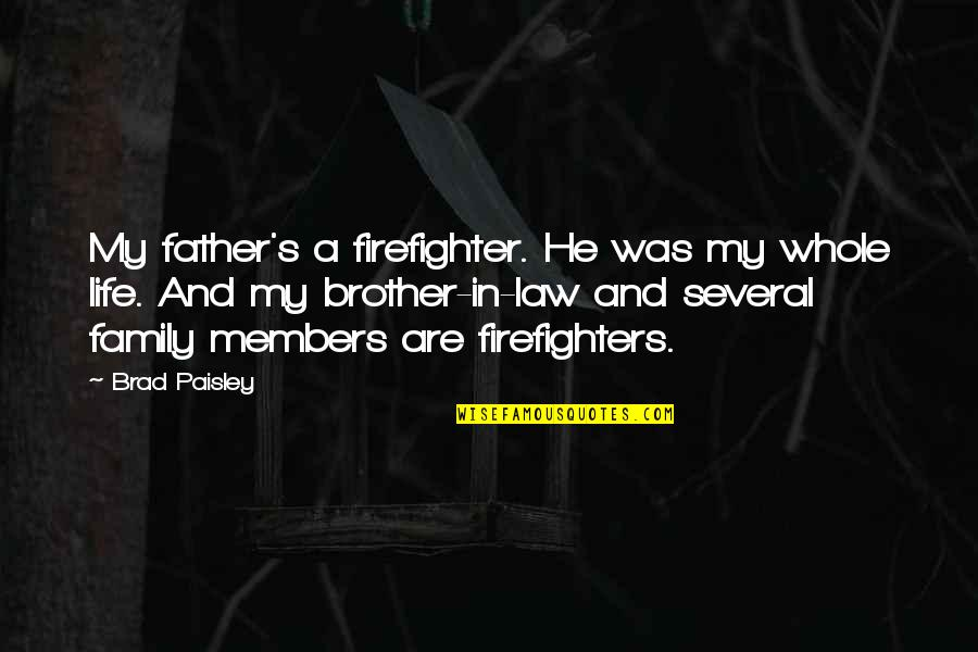 Brother In Law Quotes By Brad Paisley: My father's a firefighter. He was my whole