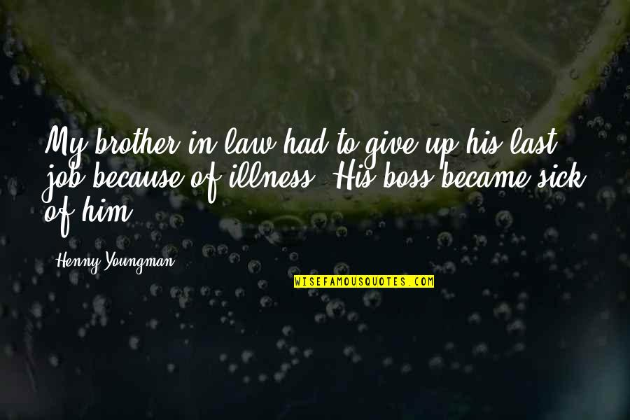 Brother In Law Quotes By Henny Youngman: My brother-in-law had to give up his last