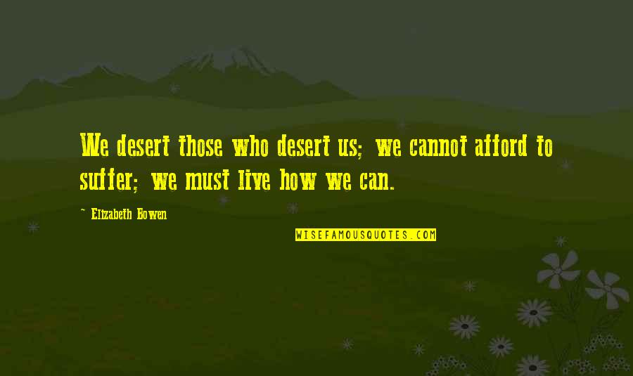 Brother Who Has Passed Away Quotes By Elizabeth Bowen: We desert those who desert us; we cannot