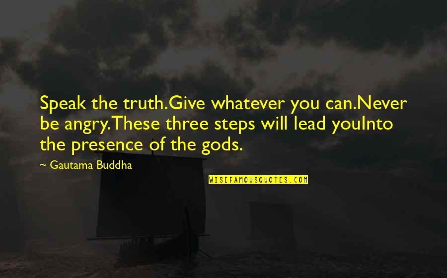Brother Who Has Passed Away Quotes By Gautama Buddha: Speak the truth.Give whatever you can.Never be angry.These