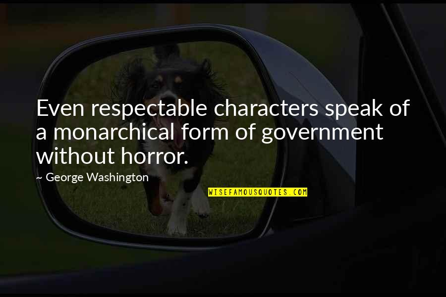 Brother Who Has Passed Away Quotes By George Washington: Even respectable characters speak of a monarchical form