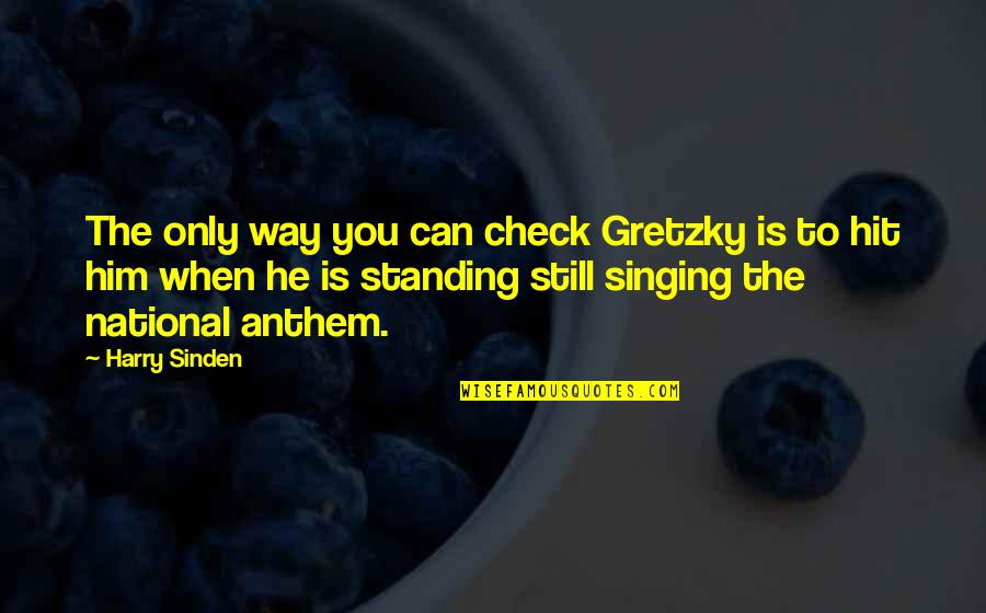 Brother Who Has Passed Away Quotes By Harry Sinden: The only way you can check Gretzky is