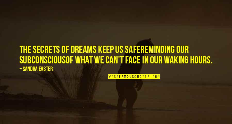 Brother Who Has Passed Away Quotes By Sandra Easter: The secrets of dreams keep us safeReminding our