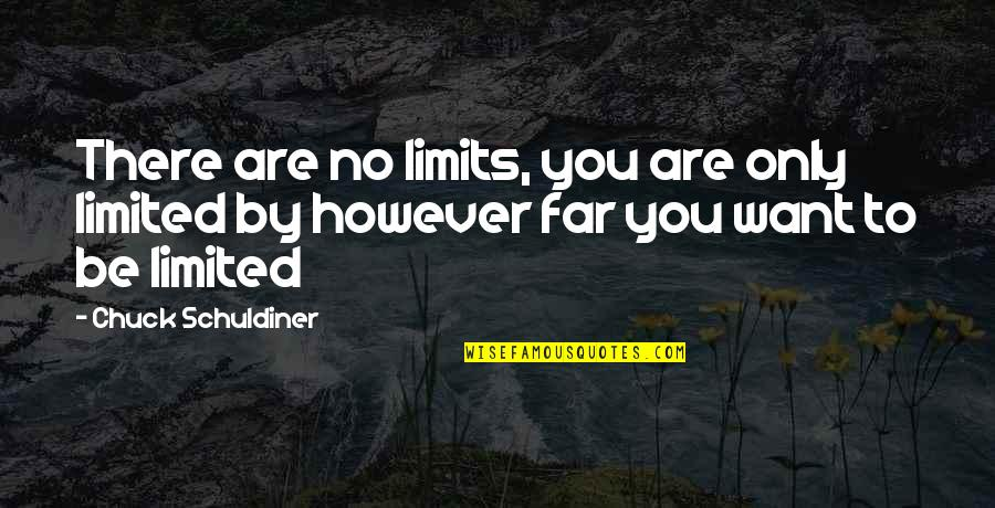 Brotherhood Islam Quotes By Chuck Schuldiner: There are no limits, you are only limited