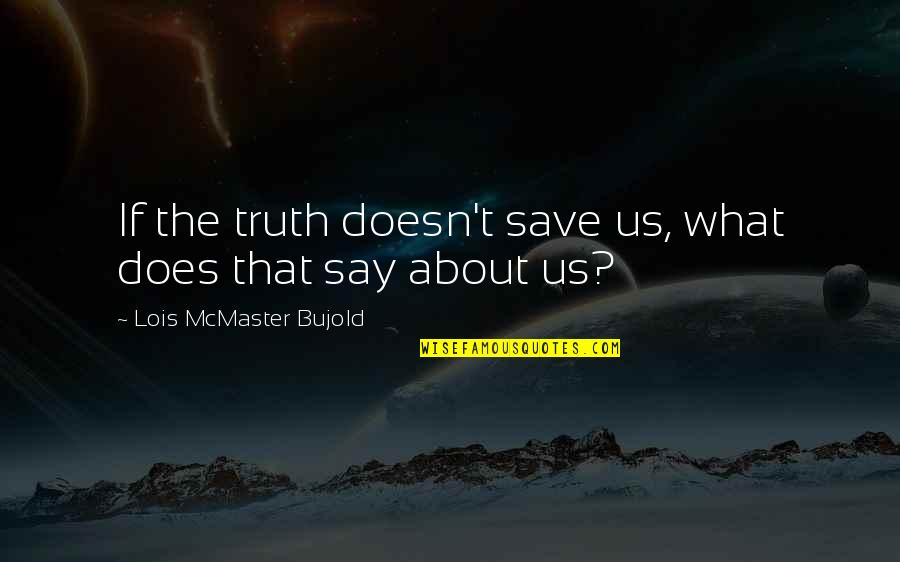 Brotherhood Islam Quotes By Lois McMaster Bujold: If the truth doesn't save us, what does