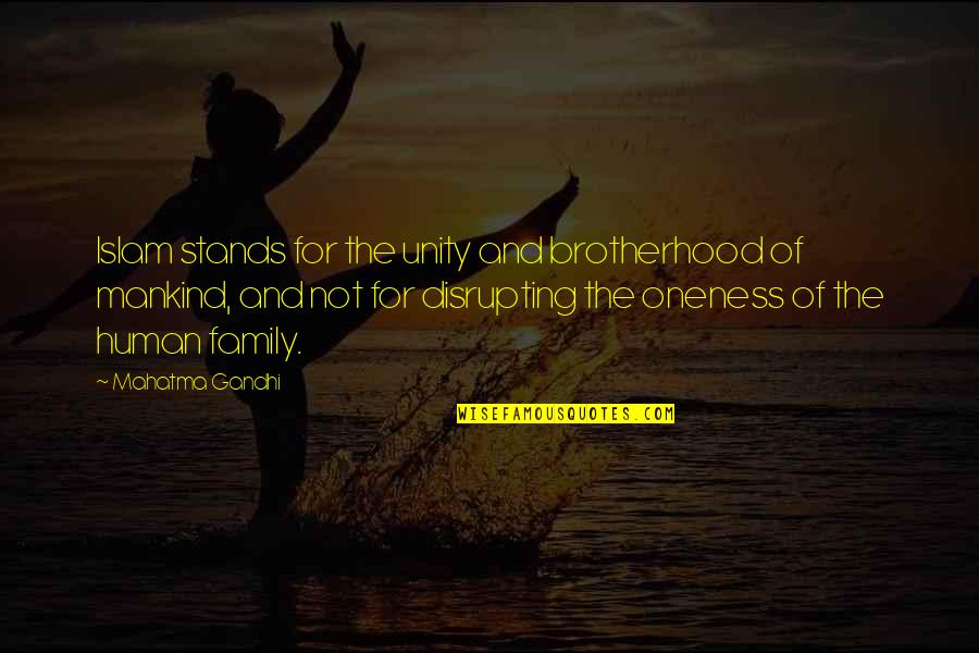Brotherhood Islam Quotes By Mahatma Gandhi: Islam stands for the unity and brotherhood of