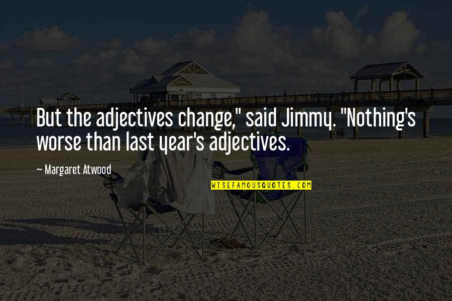 """Brotherhood Islam Quotes By Margaret Atwood: But the adjectives change,"""" said Jimmy. """"Nothing's worse"""
