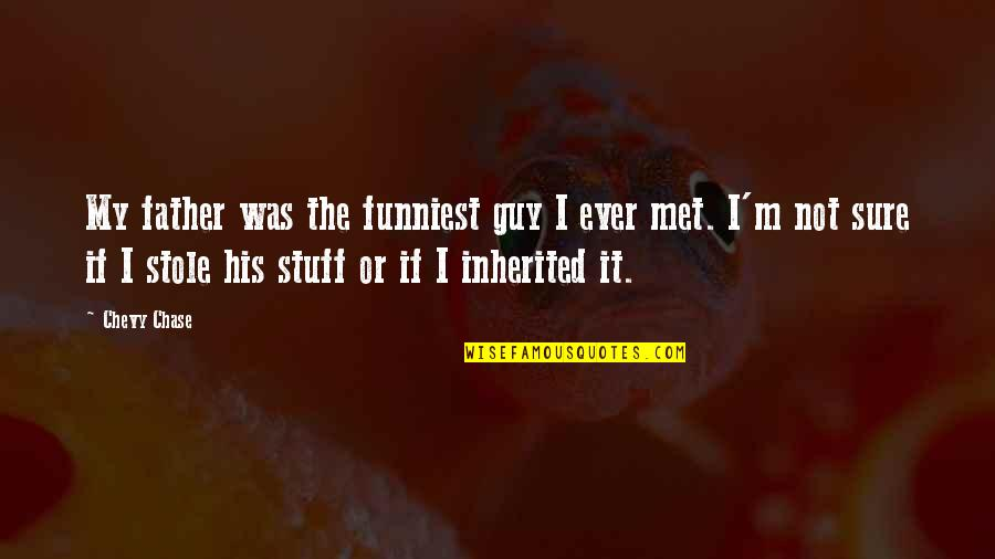 Brotherly Love Funny Quotes By Chevy Chase: My father was the funniest guy I ever