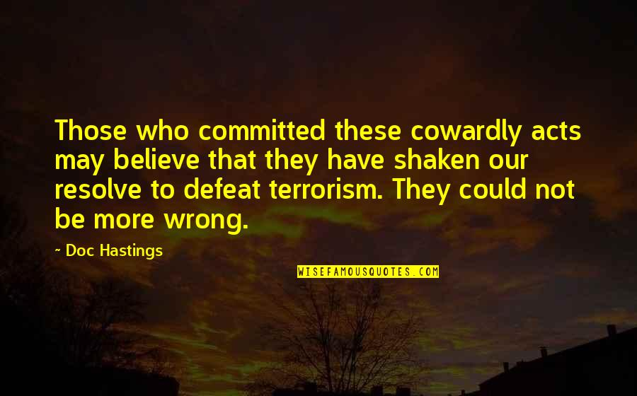 Brotherly Love Funny Quotes By Doc Hastings: Those who committed these cowardly acts may believe